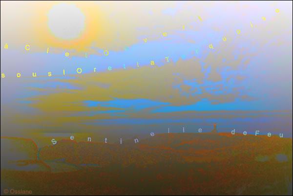 à ciel ouvert, sous l'or et la turquoise, sentinelle de feu